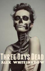 Three Days Dead by Alex_Whiteshadow