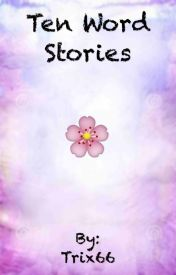 Ten Word Stories by Trix66