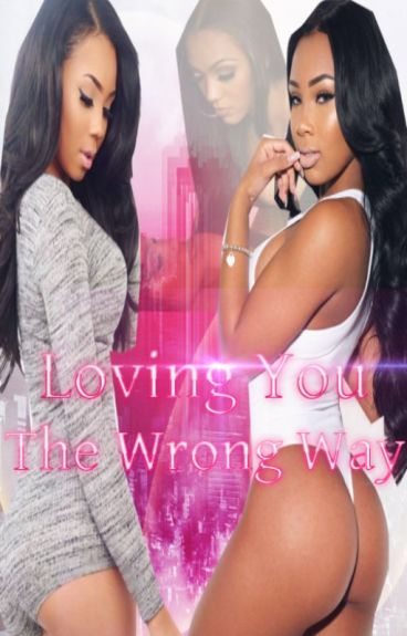 Loving you the wrong way [lesbian story]