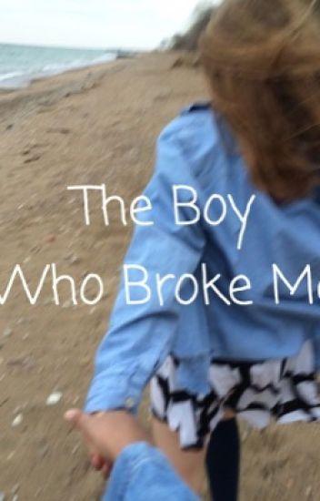 The Boy Who Broke Me