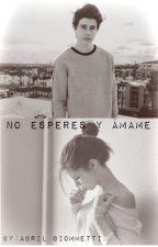 No esperes y ámame (Nash Grier y tú) by AbrilLuz