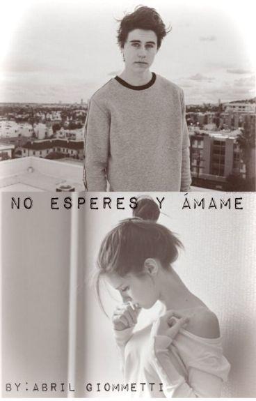 No esperes y ámame (Nash Grier y tú)