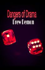 Dangers of Drama (New Version) by DrewDemon