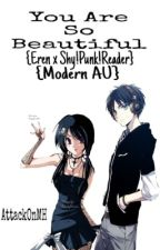 You Are So Beautiful {Eren x Shy!Punk!Reader} {Modern AU} by AttackOnMH