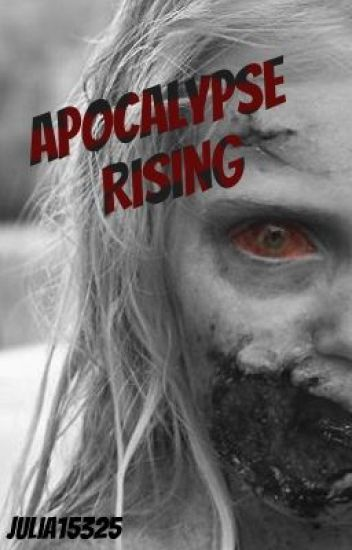 Apocalypse Rising (A TWD Fanfic) *Editing*