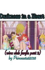 Darkness in a heart (Winx fanfic part 2) by princesstati1016