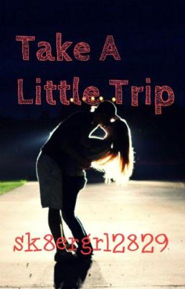 Take a Little Trip by sk8ergrl2829