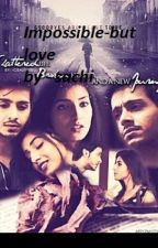 Impossible - But - Love  COMPLETED by Sachi_Sanatan
