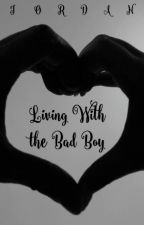 Living With the Bad Boy (COMPLETED) by jordan390