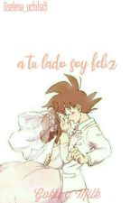 A tu lado soy feliz(Goku Y Milk)  by 6Selena_uchiha9