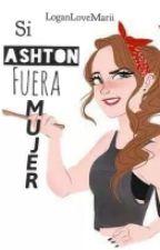 Si Ashton Fuera Mujer by LoganLoverMArii