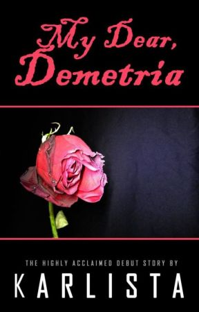 MY DEAR, DEMETRIA by Karlista