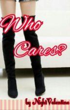 Who Cares? by NightValentine