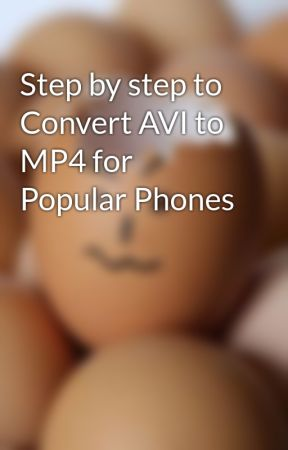 Step by step to Convert AVI to MP4 for Popular Phones by Amily1012