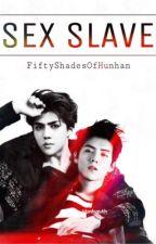 Sex Slave [HunHan FanFic] by FiftyShadesOfHunhan