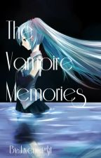 The Vampire Memories (BOOK 2)- On Hold by Juveneight