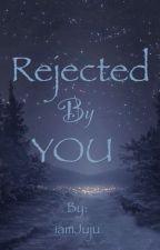 Rejected By You (Boyxboy) by iamJuju