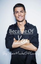 Because Of You (Cristiano Ronaldo FF) by ShesMadeOfCandy