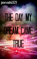The day my dream came true by parvathi321