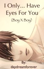I Only Have Eyes For You (BoyxBoy) [on hold] by daydreamforever