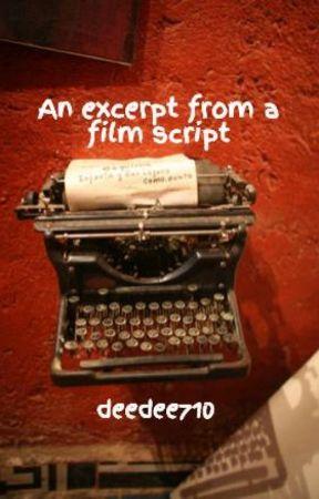 An excerpt from a film script by deedee710