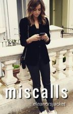 Miscalls [elounor] by eleanorsjacket