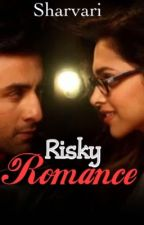 Risky Romance [COMPLETED] by Sharvari410