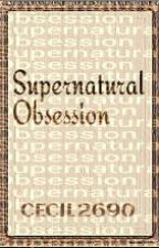 Supernatural Obsession by HeartDweller