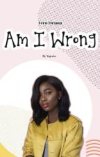 Am I wrong (Completed)  by Nigeria_