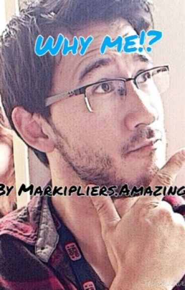 Why me!? MarkiplierxReader (Now Editing)