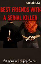 Best Friends With A Serial Killer by scaryscar211