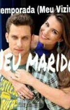 """Meu Marido(segunda temporada """"Meu Vizinho"""") by MissGiihStar"""