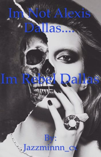 I'm not Alexis Dallas....I'm Rebel Dallas.