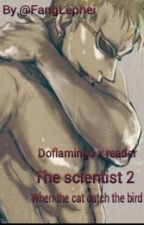 Doflamingo x reader The scientist 2: When the cat catch the bird by FangLephei