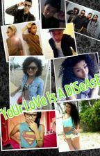 Your love is a disease by Princetonzbabii