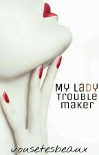 My Lady Troublemaker by vousetesbeaux