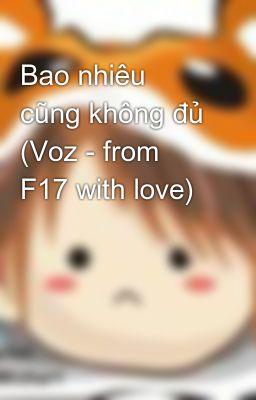 Bao nhiêu cũng không đủ (Voz - from F17 with love)
