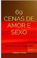 69 Cenas de Amor e Sexo by CarmenSophiaa