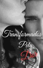 Transformados Pela Dor by MrsRibeiro