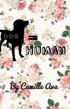 Dog=Human by Camille_Ava