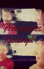 Provocaciones [O.S] Rubelangel♥ by LaRabosOMG