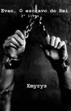 Evan,O escravo do Rei-2° livro by heittor