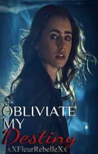 Obliviate my Destiny {Book 5} by xXFleurRebelleXx