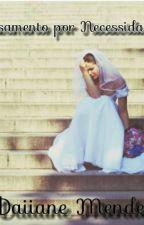 Casamento por necessidade by Daiiaanee