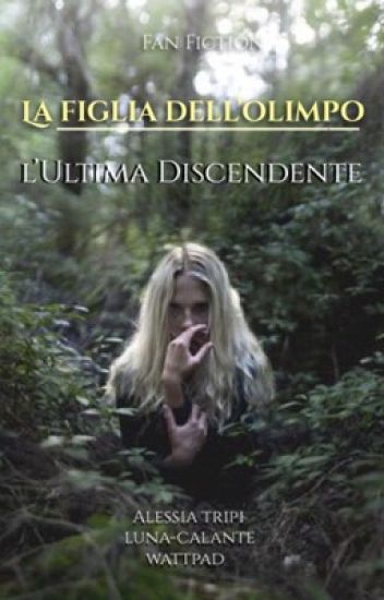 La Figlia Dell' Olimpo - L'ultima Discendente [Percy Jackson]