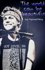 The world can be beautiful (zakończone) by MyLoveMikey