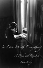 In Love With Everything (A Pride and Prejudice Love Story) by UnaNova