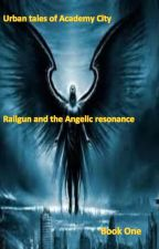 Railgun and the angelic resonance by ronrobertson