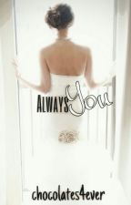 Always You by chocolates4ever