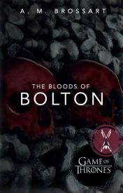 The Bloods of Bolton | Game of Thrones by AMBrossart